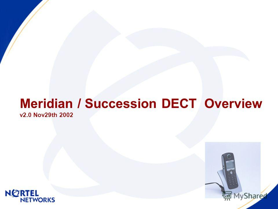 Meridian / Succession DECT Overview v2.0 Nov29th 2002