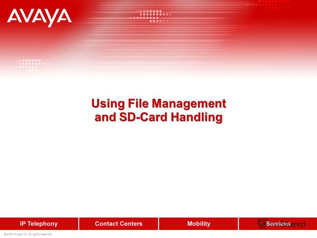 © 2006 Avaya Inc. All rights reserved. Using File Management and SD-Card Handling
