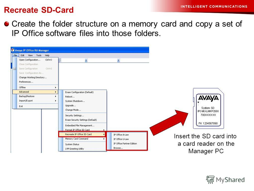 Recreate SD-Card Create the folder structure on a memory card and copy a set of IP Office software files into those folders. Insert the SD card into a card reader on the Manager PC
