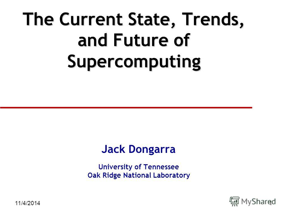 11/4/20141 The Current State, Trends, and Future of Supercomputing Jack Dongarra University of Tennessee Oak Ridge National Laboratory