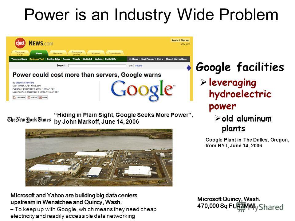 26 Power is an Industry Wide Problem Hiding in Plain Sight, Google Seeks More Power, by John Markoff, June 14, 2006 Google Plant in The Dalles, Oregon, from NYT, June 14, 2006 Google facilities leveraging hydroelectric power old aluminum plants Micro