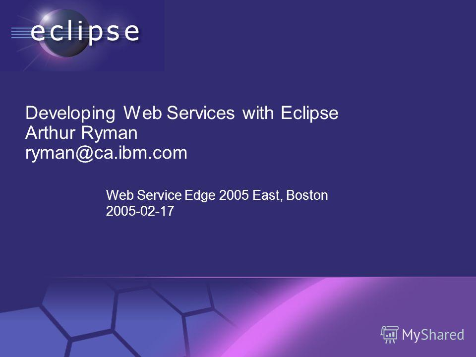 © 2002 IBM Corporation Confidential | Date | Other Information, if necessary Developing Web Services with Eclipse Arthur Ryman ryman@ca.ibm.com Web Service Edge 2005 East, Boston 2005-02-17
