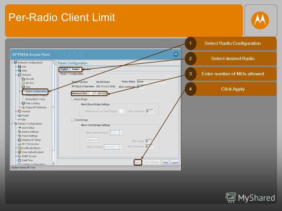 Per-Radio Client Limit Select Radio Configuration1 Select desired Radio2 Enter number of MUs allowed3 Click Apply4