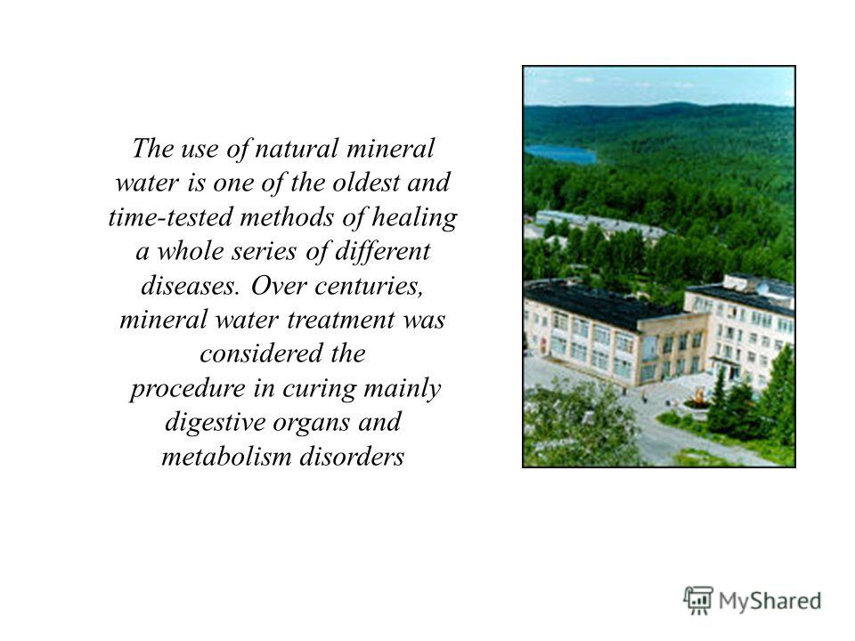 The use of natural mineral water is one of the oldest and time-tested methods of healing a whole series of different diseases. Over centuries, mineral water treatment was considered the procedure in curing mainly digestive organs and metabolism disor