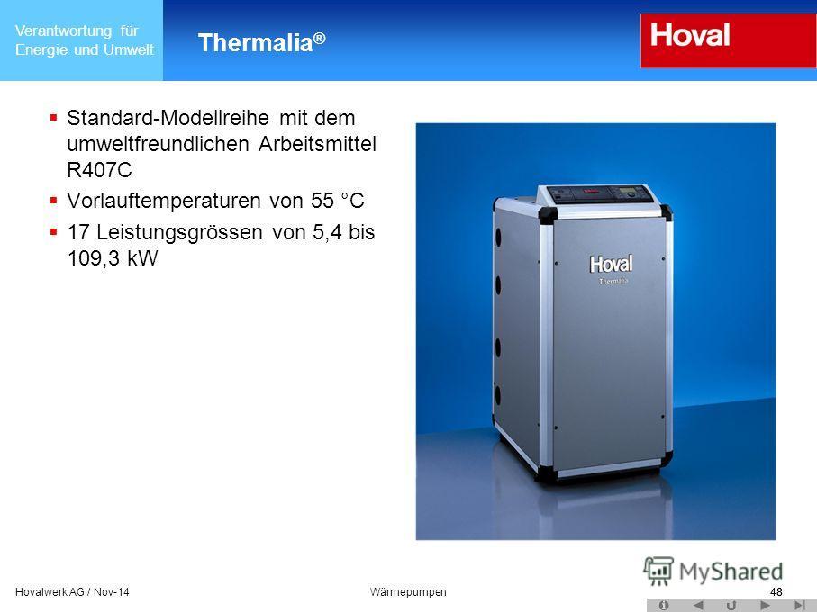 Verantwortung für Energie und Umwelt 48Hovalwerk AG / Nov-14Wärmepumpen48 Thermalia ® Standard-Modellreihe mit dem umweltfreundlichen Arbeitsmittel R407C Vorlauftemperaturen von 55 °C 17 Leistungsgrössen von 5,4 bis 109,3 kW