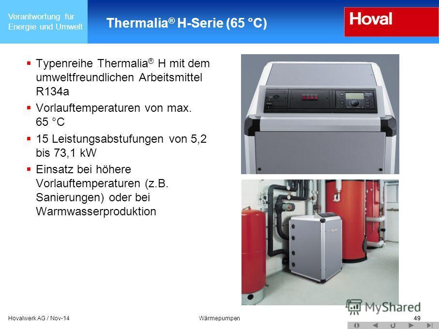 Verantwortung für Energie und Umwelt 49Hovalwerk AG / Nov-14Wärmepumpen49 Thermalia ® H-Serie (65 °C) Typenreihe Thermalia ® H mit dem umweltfreundlichen Arbeitsmittel R134a Vorlauftemperaturen von max. 65 °C 15 Leistungsabstufungen von 5,2 bis 73,1