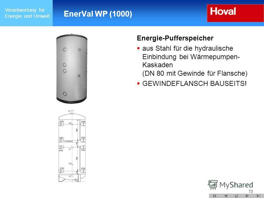 Verantwortung für Energie und Umwelt 73 EnerVal WP (1000) Energie-Pufferspeicher aus Stahl für die hydraulische Einbindung bei Wärmepumpen- Kaskaden (DN 80 mit Gewinde für Flansche) GEWINDEFLANSCH BAUSEITS!