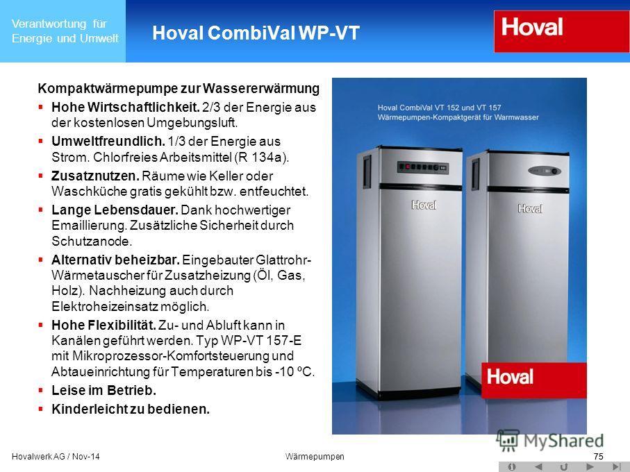 Verantwortung für Energie und Umwelt 75Hovalwerk AG / Nov-14Wärmepumpen75 Hoval CombiVal WP-VT Kompaktwärmepumpe zur Wassererwärmung Hohe Wirtschaftlichkeit. 2/3 der Energie aus der kostenlosen Umgebungsluft. Umweltfreundlich. 1/3 der Energie aus Str