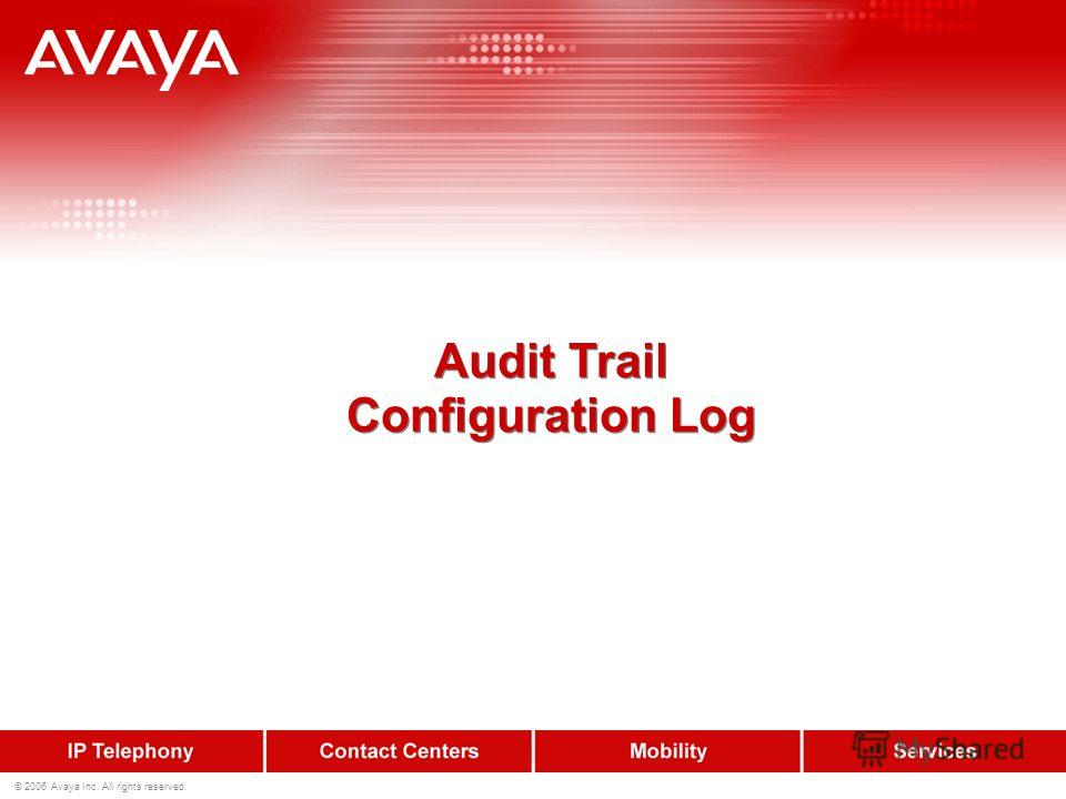 © 2006 Avaya Inc. All rights reserved. Audit Trail Configuration Log Audit Trail Configuration Log