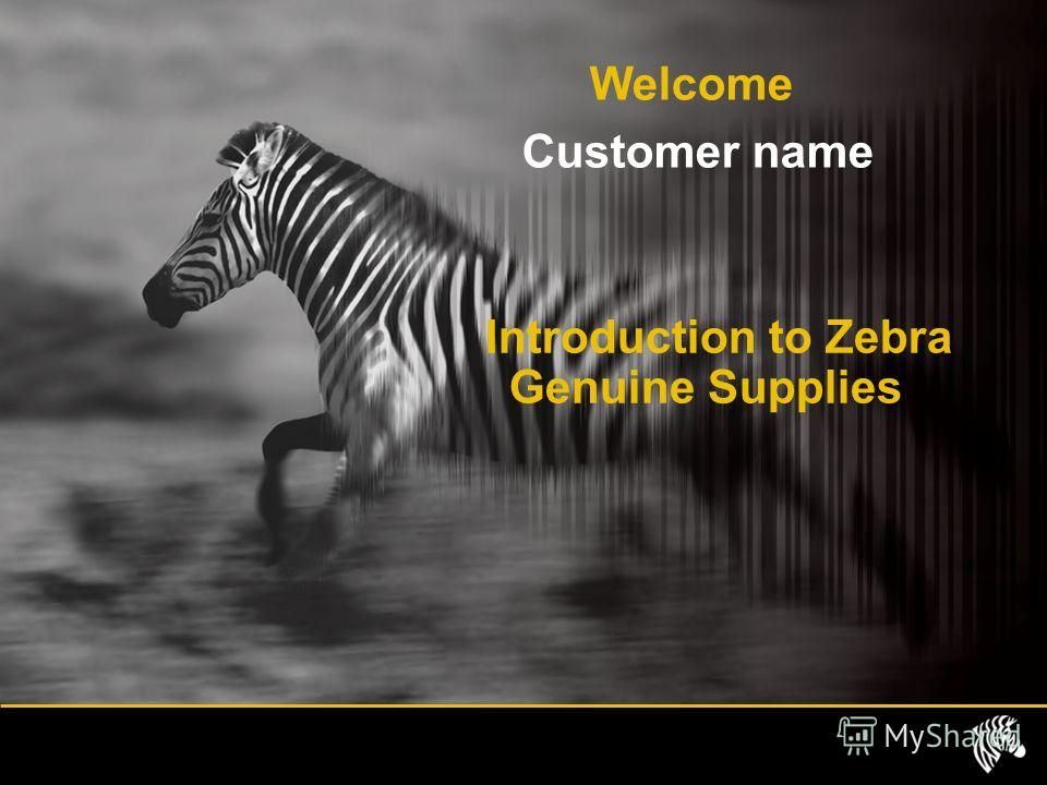 Introduction to Zebra Genuine Supplies Welcome Customer name