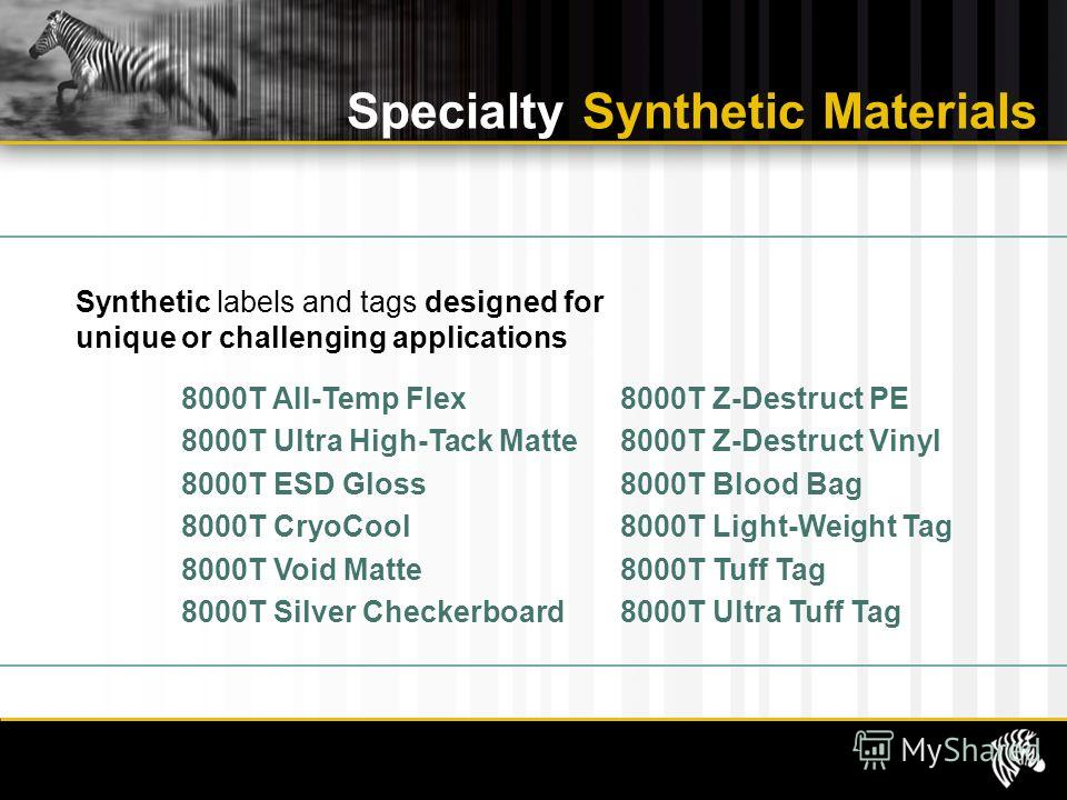 Specialty Synthetic Materials Synthetic labels and tags designed for unique or challenging applications 8000T Z-Destruct PE 8000T Z-Destruct Vinyl 8000T Blood Bag 8000T Light-Weight Tag 8000T Tuff Tag 8000T Ultra Tuff Tag 8000T All-Temp Flex 8000T Ul