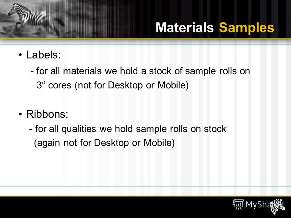 Materials Samples Labels: - for all materials we hold a stock of sample rolls on 3 cores (not for Desktop or Mobile) Ribbons: - for all qualities we hold sample rolls on stock (again not for Desktop or Mobile)