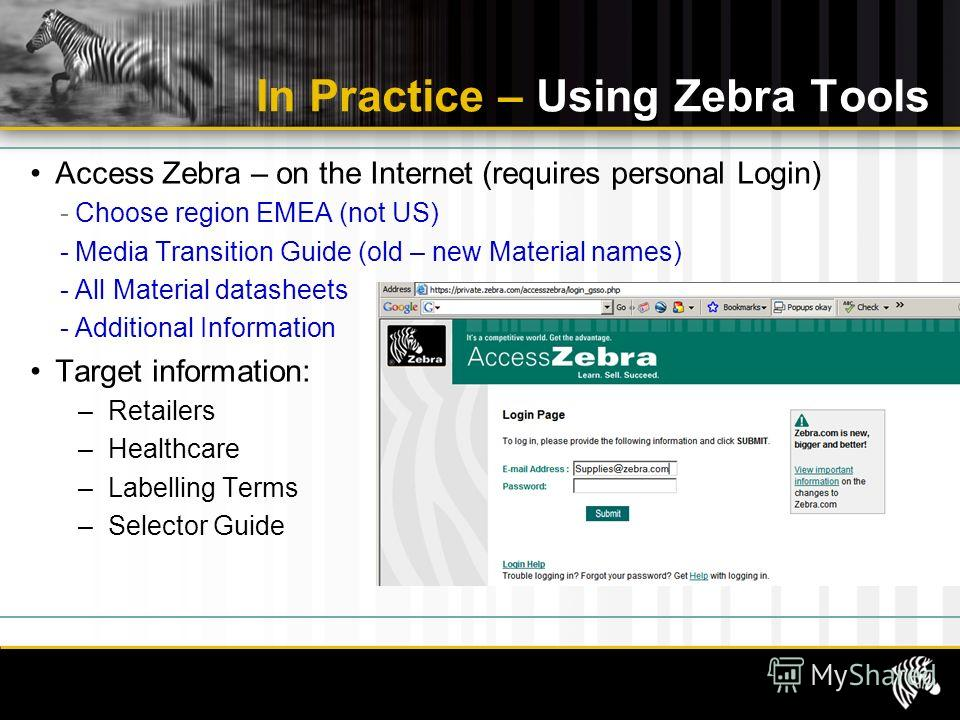 In Practice – Using Zebra Tools Access Zebra – on the Internet (requires personal Login) - Choose region EMEA (not US) - Media Transition Guide (old – new Material names) - All Material datasheets - Additional Information Target information: –Retaile