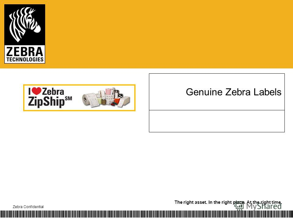 The right asset. In the right place. At the right time. Zebra Confidential Genuine Zebra Labels