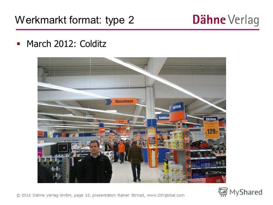 Werkmarkt format: type 2 © 2012 Dähne Verlag GmbH, page 12, presentation Rainer Strnad, www.DIYglobal.com March 2012: Colditz