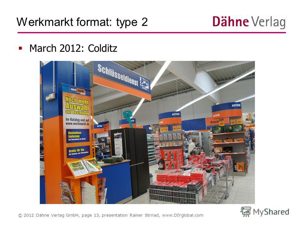 Werkmarkt format: type 2 © 2012 Dähne Verlag GmbH, page 13, presentation Rainer Strnad, www.DIYglobal.com March 2012: Colditz