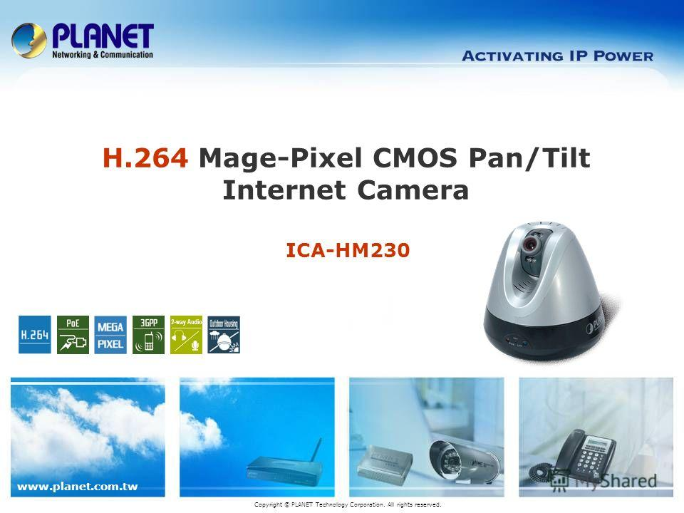 www.planet.com.tw ICA-HM230 H.264 Mage-Pixel CMOS Pan/Tilt Internet Camera Copyright © PLANET Technology Corporation. All rights reserved.