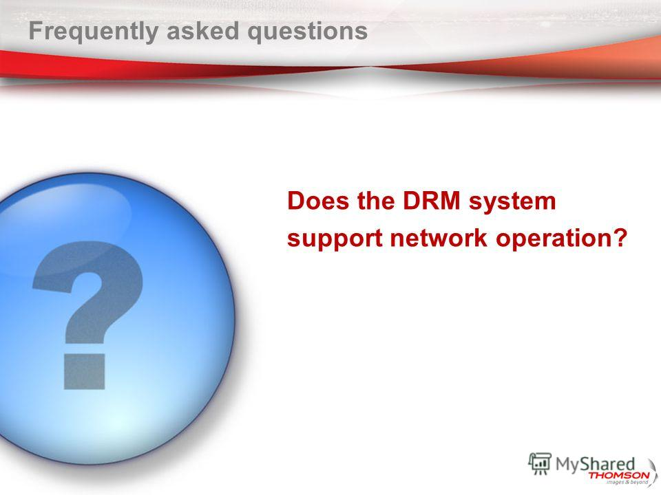 Frequently asked questions Does the DRM system support network operation?