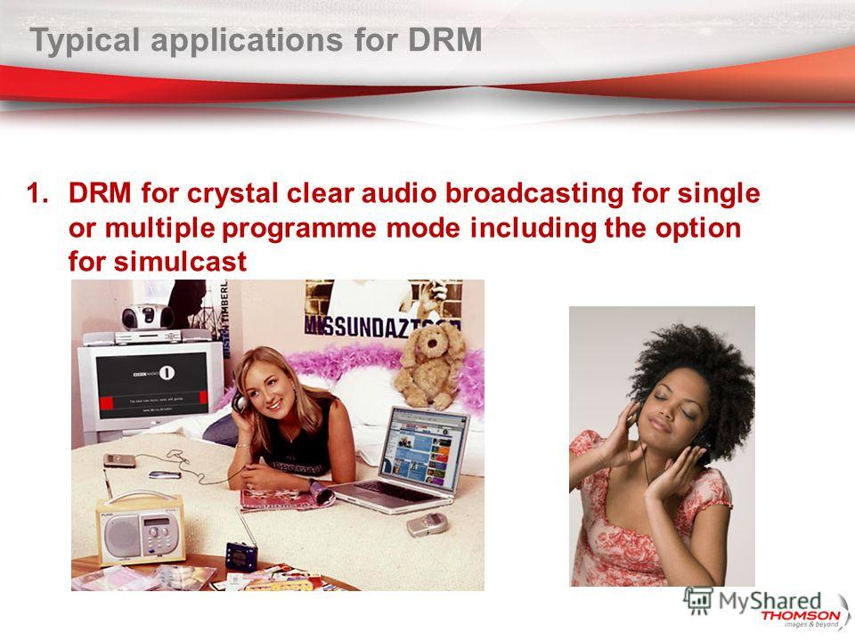 Typical applications for DRM 1. DRM for crystal clear audio broadcasting for single or multiple programme mode including the option for simulcast