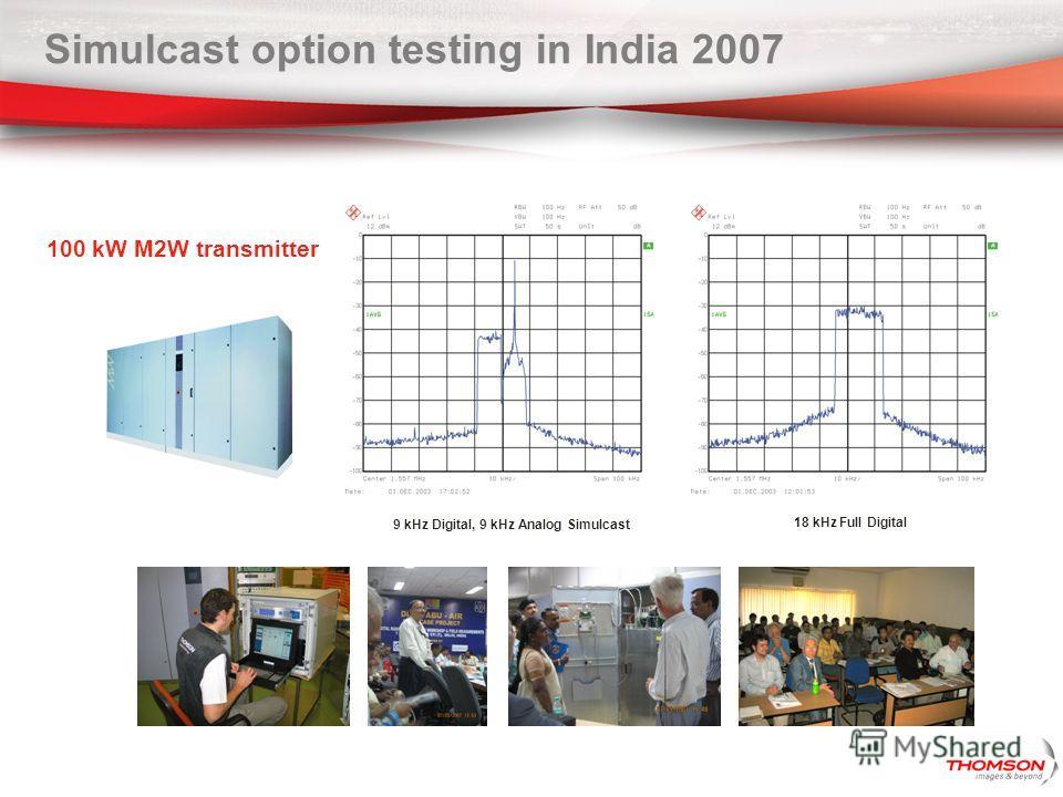 Simulcast option testing in India 2007 100 kW M2W transmitter 9 kHz Digital, 9 kHz Analog Simulcast 18 kHz Full Digital