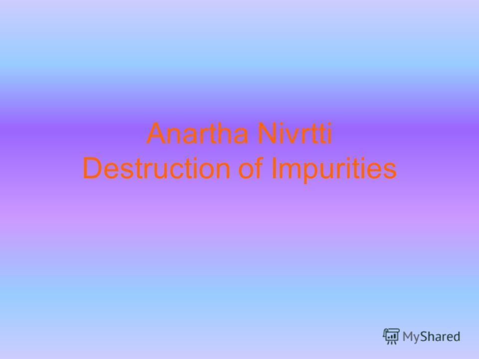 Anartha Nivrtti Destruction of Impurities