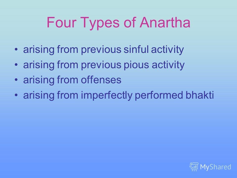 Four Types of Anartha arising from previous sinful activity arising from previous pious activity arising from offenses arising from imperfectly performed bhakti