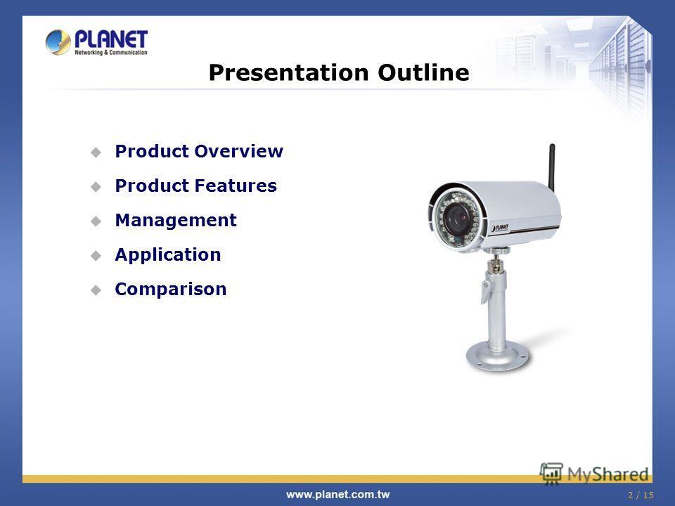 2 / 15 Presentation Outline Product Overview Product Features Management Application Comparison