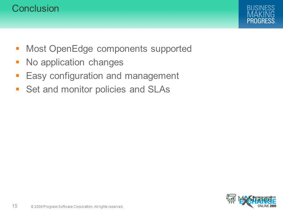 © 2009 Progress Software Corporation. All rights reserved. Conclusion Most OpenEdge components supported No application changes Easy configuration and management Set and monitor policies and SLAs 15