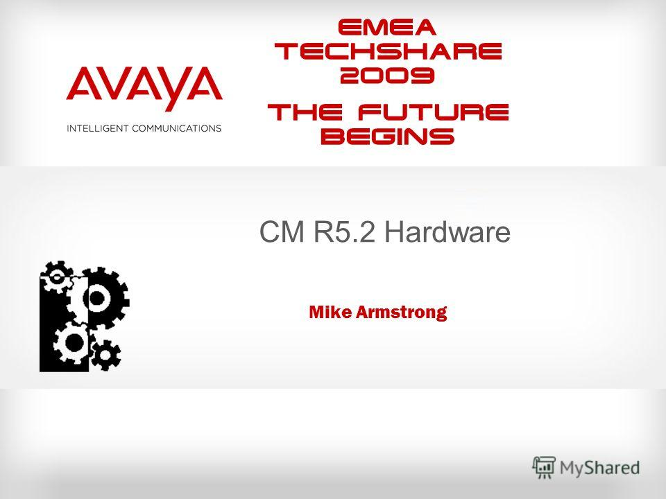EMEA Techshare 2009 The Future Begins CM R5.2 Hardware Mike Armstrong