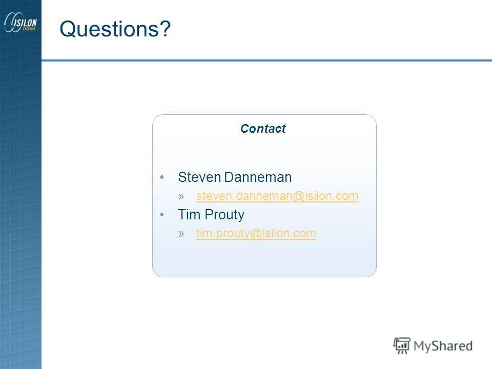 22 Questions? Steven Danneman »steven.danneman@isilon.comsteven.danneman@isilon.com Tim Prouty »tim.prouty@isilon.comtim.prouty@isilon.com Contact