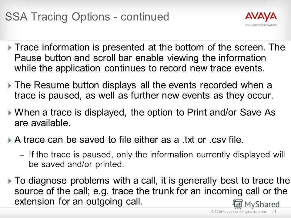 © 2009 Avaya Inc. All rights reserved.17 SSA Tracing Options - continued Trace information is presented at the bottom of the screen. The Pause button and scroll bar enable viewing the information while the application continues to record new trace ev