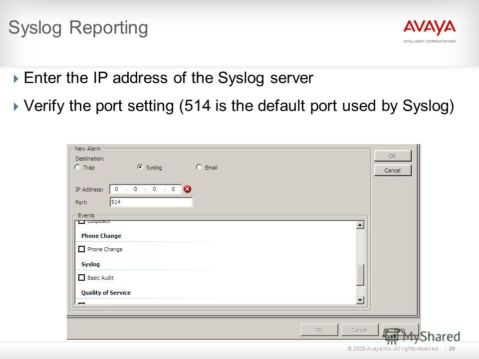 © 2009 Avaya Inc. All rights reserved.29 Syslog Reporting Enter the IP address of the Syslog server Verify the port setting (514 is the default port used by Syslog)