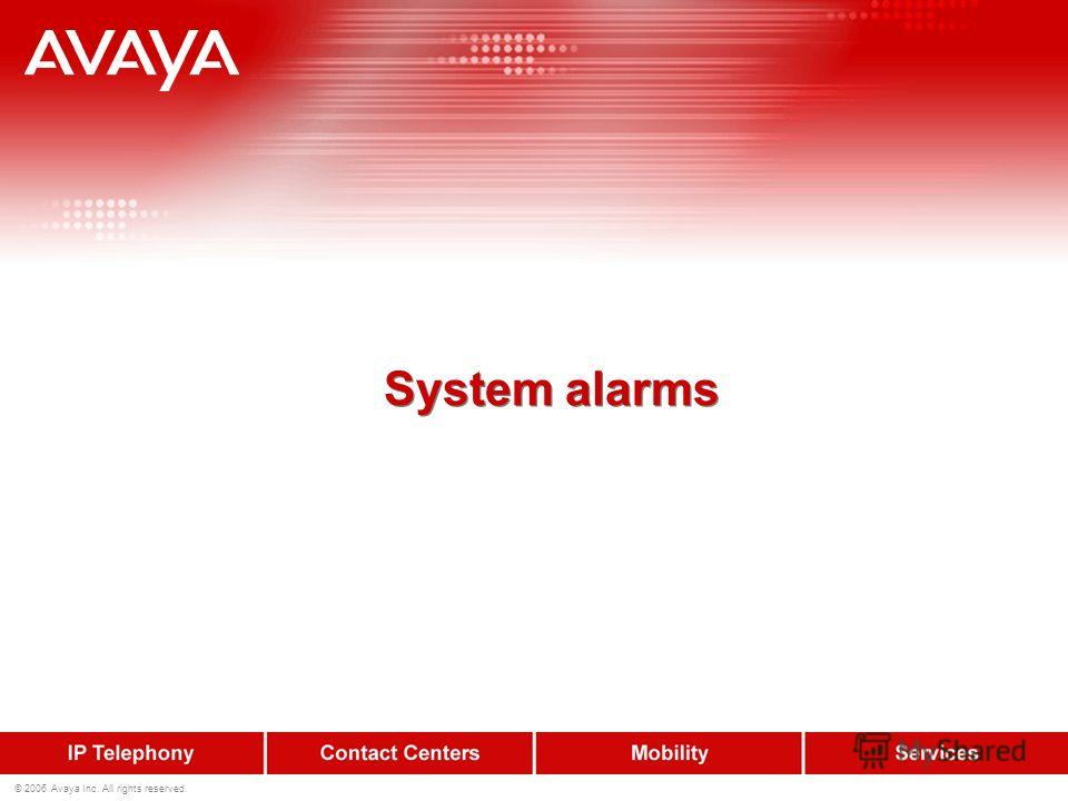 © 2006 Avaya Inc. All rights reserved. System alarms