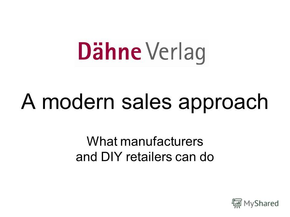 A modern sales approach What manufacturers and DIY retailers can do