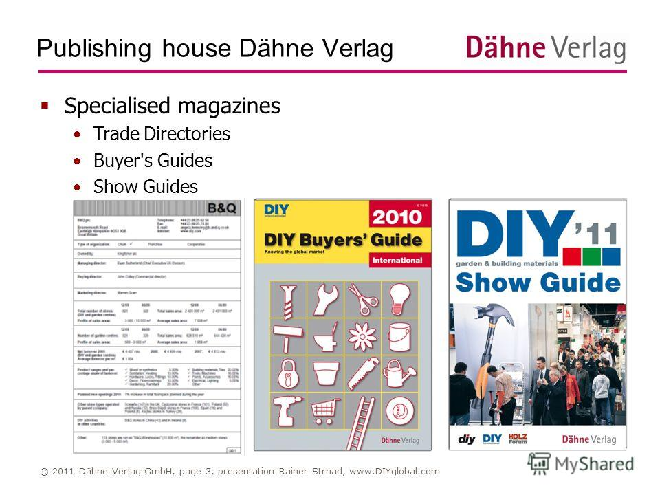 Publishing house Dähne Verlag © 2011 Dähne Verlag GmbH, page 3, presentation Rainer Strnad, www.DIYglobal.com Specialised magazines Trade Directories Buyer's Guides Show Guides
