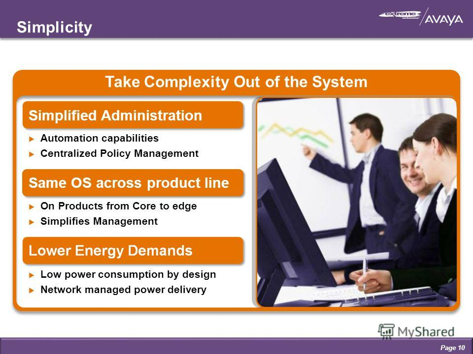 Simplicity Page 10 Take Complexity Out of the System Simplified Administration Automation capabilities Centralized Policy Management Low power consumption by design Network managed power delivery On Products from Core to edge Simplifies Management Sa