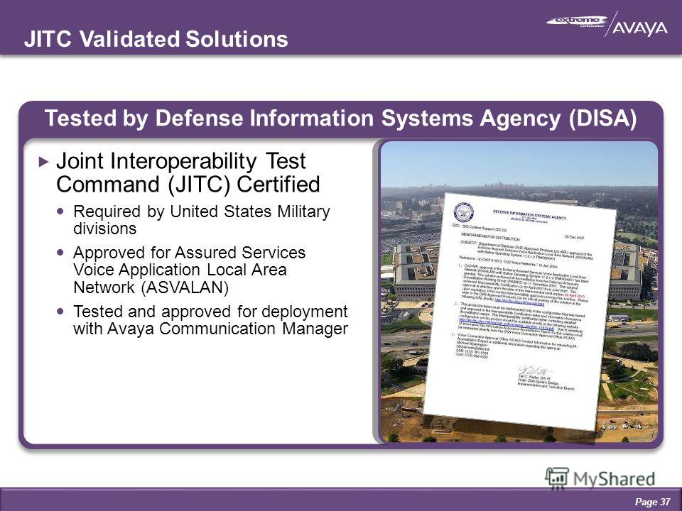 JITC Validated Solutions Tested by Defense Information Systems Agency (DISA) Joint Interoperability Test Command (JITC) Certified Required by United States Military divisions Approved for Assured Services Voice Application Local Area Network (ASVALAN