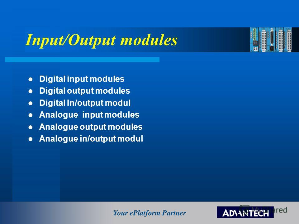 Input/Output modules Digital input modules Digital output modules Digital In/output modul Analogue input modules Analogue output modules Analogue in/output modul
