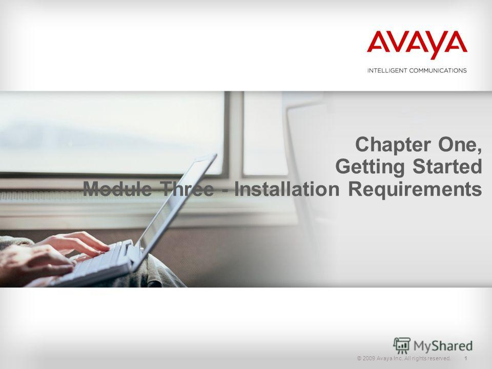 © 2009 Avaya Inc. All rights reserved.1 Chapter One, Getting Started Module Three - Installation Requirements