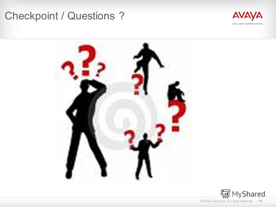 © 2009 Avaya Inc. All rights reserved.19 Checkpoint / Questions ?