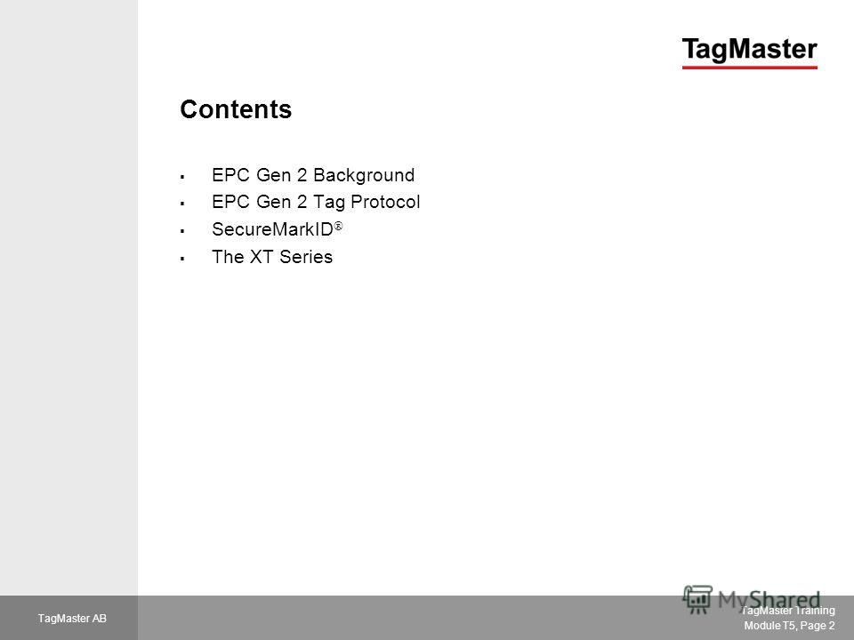 TagMaster Training Module T5, Page 2 TagMaster AB Contents EPC Gen 2 Background EPC Gen 2 Tag Protocol SecureMarkID The XT Series