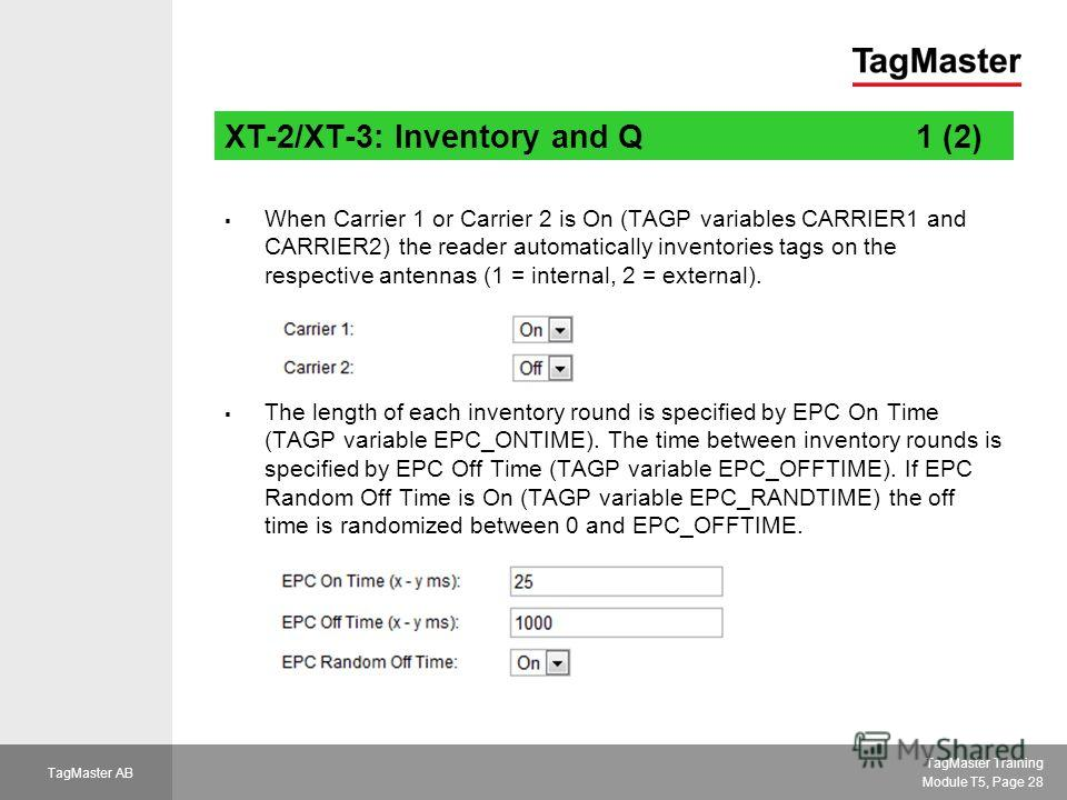 TagMaster Training Module T5, Page 28 TagMaster AB XT-2/XT-3: Inventory and Q1 (2) When Carrier 1 or Carrier 2 is On (TAGP variables CARRIER1 and CARRIER2) the reader automatically inventories tags on the respective antennas (1 = internal, 2 = extern
