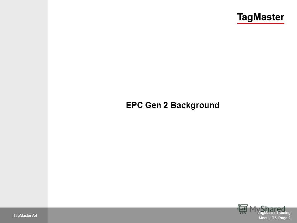 TagMaster Training Module T5, Page 3 TagMaster AB EPC Gen 2 Background
