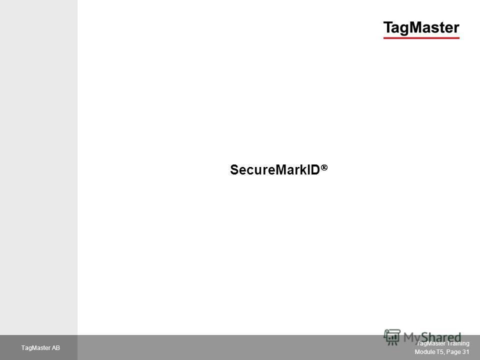 TagMaster Training Module T5, Page 31 TagMaster AB SecureMarkID