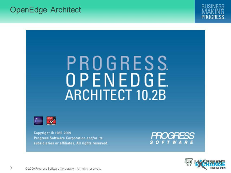 © 2009 Progress Software Corporation. All rights reserved. OpenEdge Architect 3