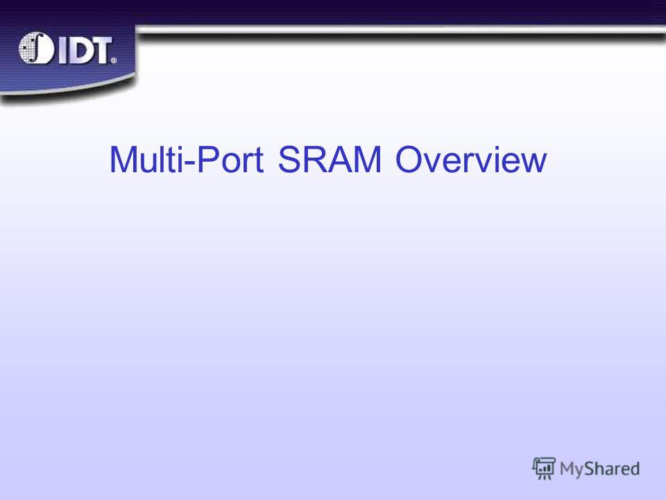® Multi-Port SRAM Overview