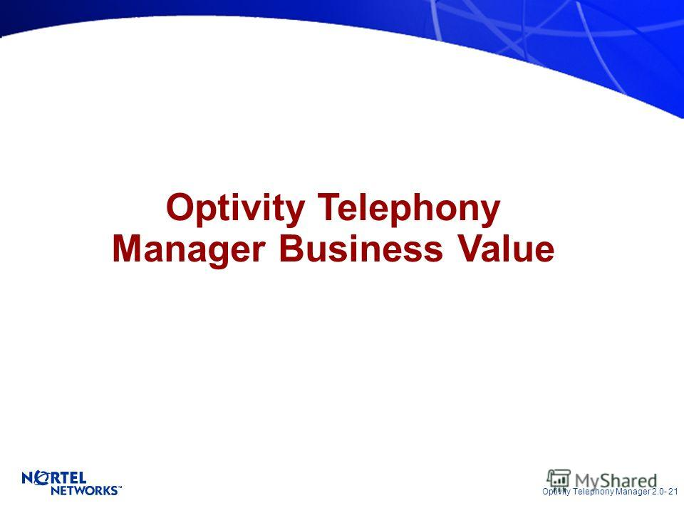 Optivity Telephony Manager 2.0- 21 Optivity Telephony Manager Business Value