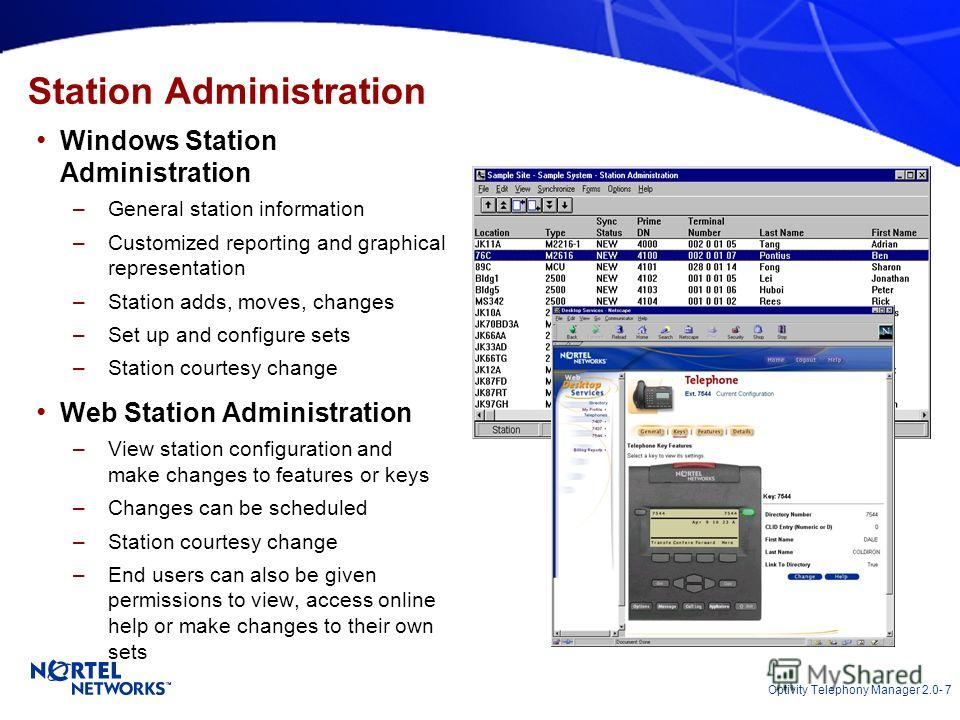 Optivity Telephony Manager 2.0- 7 Windows Station Administration –General station information –Customized reporting and graphical representation –Station adds, moves, changes –Set up and configure sets –Station courtesy change Web Station Administrat