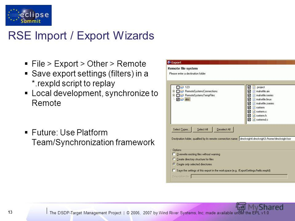 The DSDP-Target Management Project | © 2006, 2007 by Wind River Systems, Inc; made available under the EPL v1.0 13 RSE Import / Export Wizards File > Export > Other > Remote Save export settings (filters) in a *.rexpld script to replay Local developm