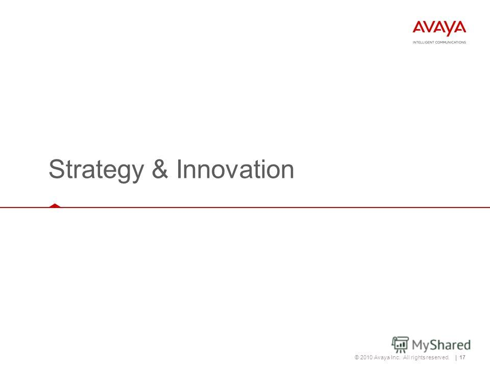 © 2010 Avaya Inc. All rights reserved.17 Strategy & Innovation